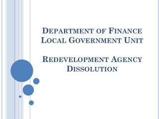 Department of Finance Local Government Unit Redevelopment Agency Dissolution