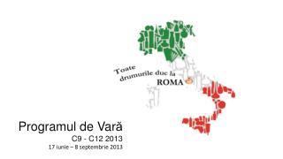 Programul  de  Var ă C9 - C12 201 3 17  iunie  – 8  septembrie  2013