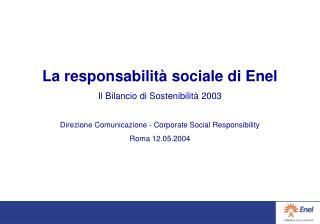 La responsabilità sociale di Enel Il Bilancio di Sostenibilità 2003