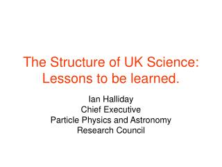 The Structure of UK Science: Lessons to be learned.