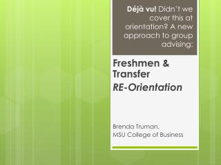 Déjà vu!  Didn't we cover this at orientation? A new approach to  group advising: