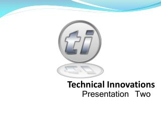 Technical Innovations Presentation Two