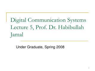 Digital Communication Systems Lecture 5, Prof. Dr. Habibullah Jamal