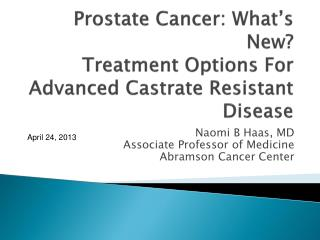 Prostate  Cancer: What's New? Treatment Options For Advanced Castrate Resistant  Disease