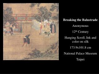 Breaking the Balustrade Anonymous 12 th  Century Hanging Scroll, Ink and color on silk