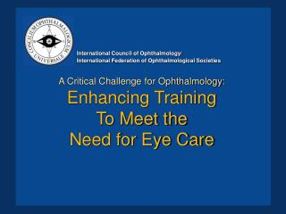 A Critical Challenge for Ophthalmology: Enhancing Training To Meet the Need for Eye Care