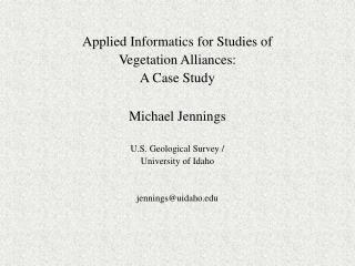 Applied Informatics for Studies of  Vegetation Alliances: A Case Study Michael Jennings