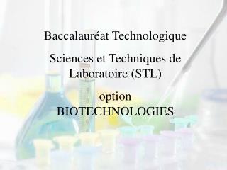 Baccalauréat Technologique  Sciences et Techniques de Laboratoire (STL) option BIOTECHNOLOGIES