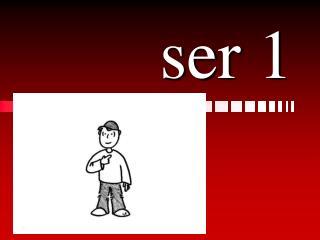 ser 1