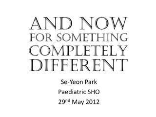 Se-Yeon Park Paediatric SHO 29 nd  May 2012
