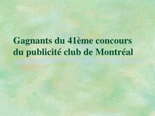 Gagnants du 41ème concours du publicité club de Montréal