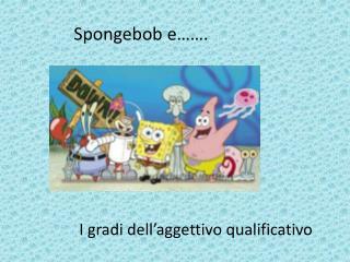Spongebob  e…….