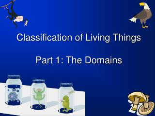Classification of Living Things Part 1: The Domains
