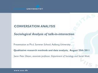 C ONVERSATION ANALYSIS Sociological Analysis of talk-in-interaction