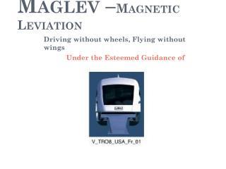 Maglev  Magnetic Leviation