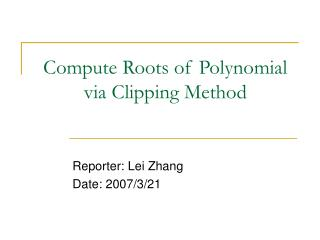Compute Roots of Polynomial via Clipping Method