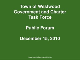 Town of Westwood  Government and Charter  Task Force  Public Forum December 15, 2010