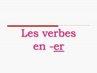 Les verbes  en - er