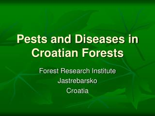 Pests and Diseases in Croatian Forests