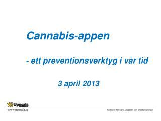 Cannabis- appen - ett preventionsverktyg i vår tid 3  april 2013