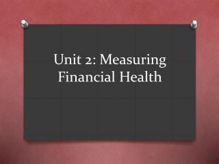 Unit 2: Measuring Financial Health