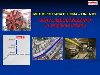 METROPOLITANA DI ROMA – LINEA B1 SCAVO MECCANIZZATO  in ambiente urbano
