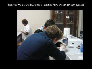 SCIENCE WORK: LABORATORIO DI SCIENZE APPLICATE IN LINGUA INGLESE