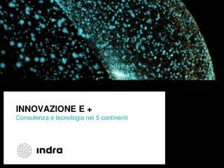 INNOVAZIONE E + Consulenza e tecnologia nei 5 continenti