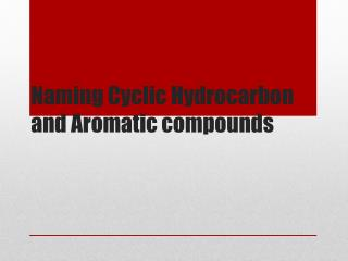 Naming Cyclic Hydrocarbon and Aromatic compounds