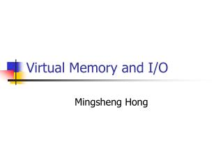 Virtual Memory and I