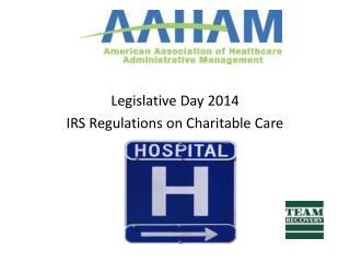 Legislative Day 2014 IRS Regulations on Charitable Care