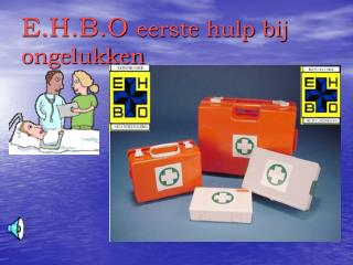 E.H.B.O  eerste hulp bij ongelukken