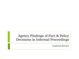 Agency Findings of Fact & Policy Decisions in Informal Proceedings