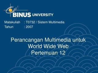 Perancangan Multimedia untuk World Wide Web  Pertemuan 12
