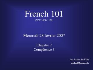 French 101 (MW 1000-1150) Mercredi 28 février 2007 Chapitre 2 Compétence 3