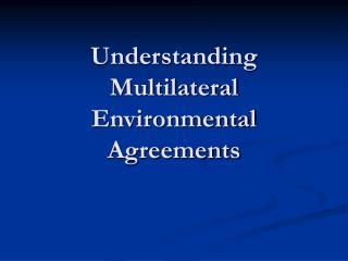 Understanding Multilateral Environmental Agreements