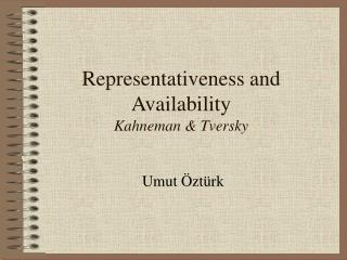 Representativeness and Availability Kahneman & Tversky