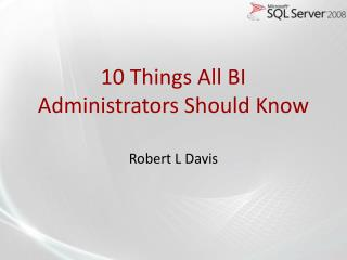 10 Things All BI Administrators Should Know