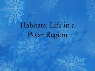 Habitats: Life in a  Polar Region