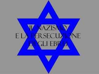 Il nazismo  e la persecuzione  degli ebrei