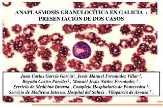 ANAPLASMOSIS GRANULOCÍTICA EN GALICIA  : PRESENTACIÓN DE DOS CASOS