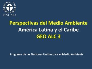 Perspectivas del Medio Ambiente América Latina y el Caribe GEO ALC 3