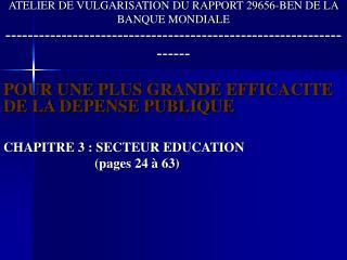 POUR UNE PLUS GRANDE EFFICACITE DE LA DEPENSE PUBLIQUE CHAPITRE 3: SECTEUR EDUCATION