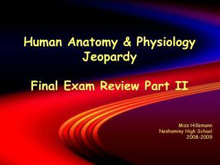Human Anatomy & Physiology Jeopardy Final Exam Review Part II Miss Hillemann Neshaminy High School