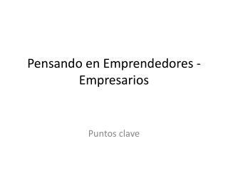 Pensando en Emprendedores - Empresarios