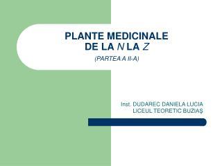 PLANTE MEDICINALE  DE LA  N  LA  Z (PARTEA A II-A)