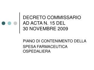 DECRETO COMMISSARIO AD ACTA N. 15 DEL  30 NOVEMBRE 2009