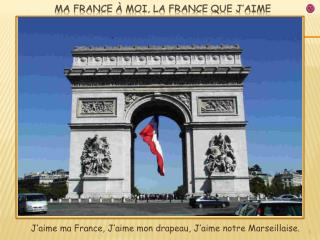 J'aime ma France, J'aime mon drapeau, J'aime notre Marseillaise.