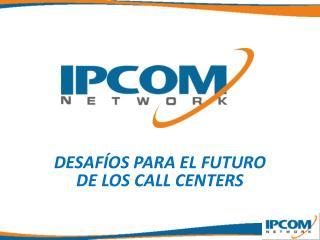 DESAF�OS PARA EL FUTURO DE LOS CALL CENTERS