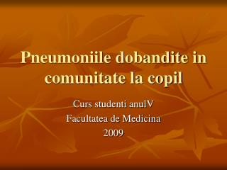 Pneumoniile dobandite in  comunitate la copil